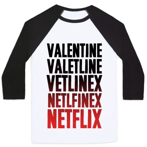 Valentine? You Mean Netflix? Baseball Tee