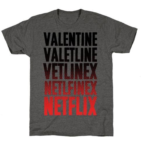 Valentine? You Mean Netflix? T-Shirt