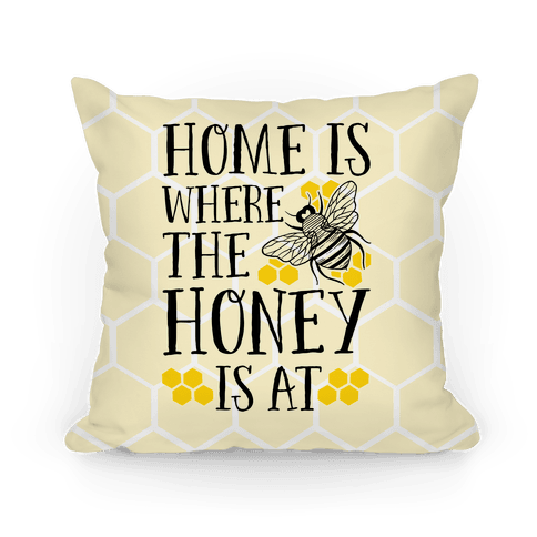 Home Is Where The Honey Is At Pillow