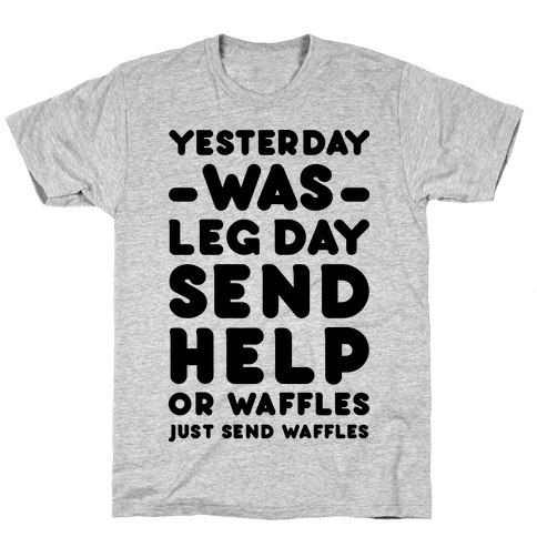 Yesterday Was Leg Day Send Help Or Waffles Mens T-Shirt