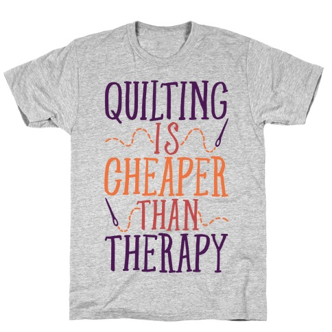 Quilting Is Cheaper Than Therapy T-Shirt