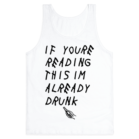 If You're Reading This I'm Already Drunk Tank Top