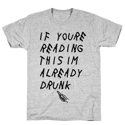If You're Reading This I'm Already Drunk Mens T-Shirt