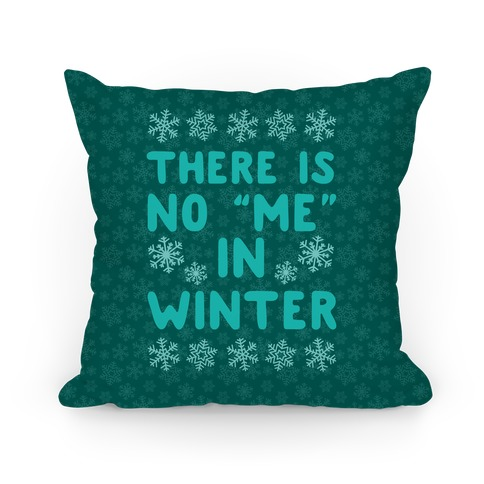 "There Is No ""Me"" In Winter Pillow"