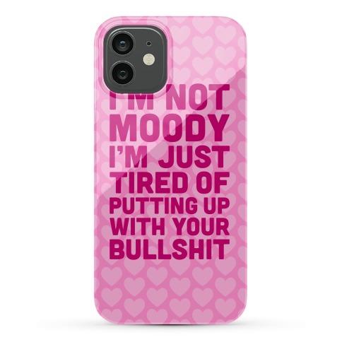 I'm Not Moody Phone Case