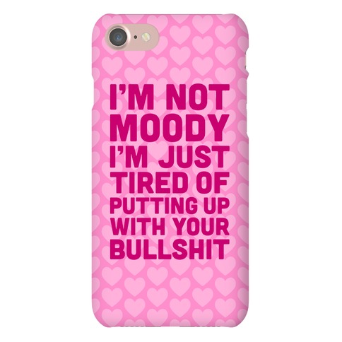 I'm Not Moody Phone Case