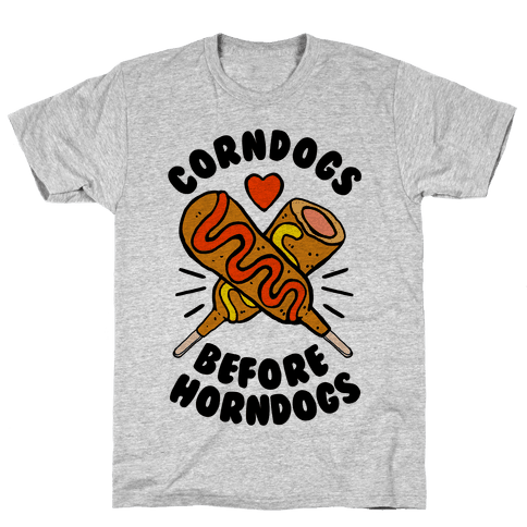 Corndogs Before Horndogs Mens T-Shirt