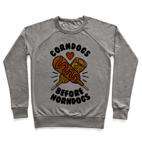 Corndogs Before Horndogs Pullover