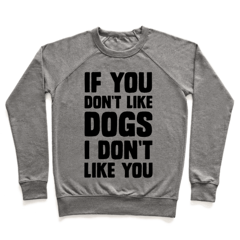 If You Don't Like Dogs I Don't Like You Pullover