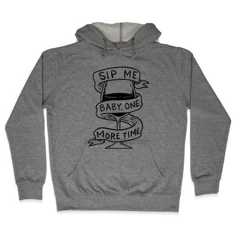 Sip Me Baby One More Time Hooded Sweatshirt