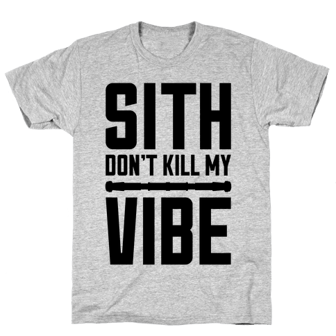 Sith Don't Kill My Vibe Mens T-Shirt
