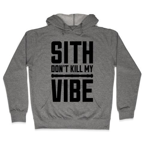 Sith Don't Kill My Vibe Hooded Sweatshirt
