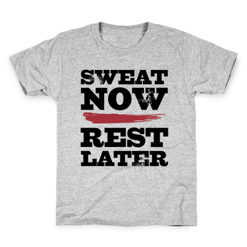Sweat Now, Rest Later Kids T-Shirt