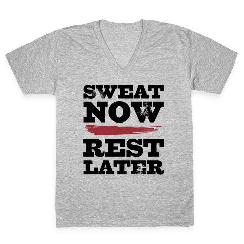 Sweat Now, Rest Later V-Neck Tee Shirt
