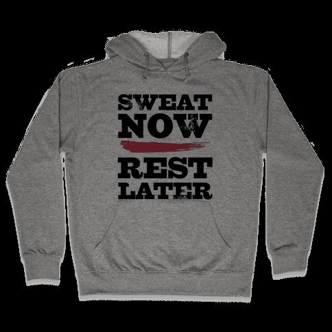 Sweat Now, Rest Later Hooded Sweatshirt