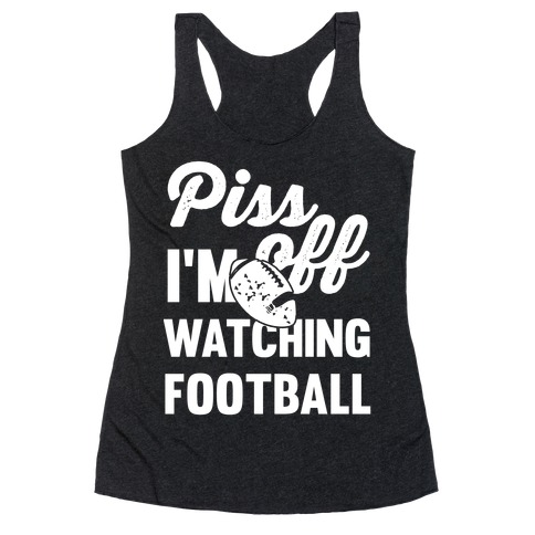 Piss Off I'm Watching Football Racerback Tank Top