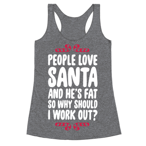 People love Santa So Why Should I Work out Racerback Tank Top
