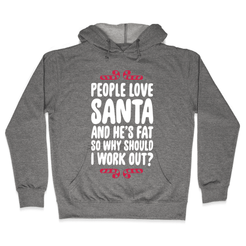 People love Santa So Why Should I Work out Hooded Sweatshirt