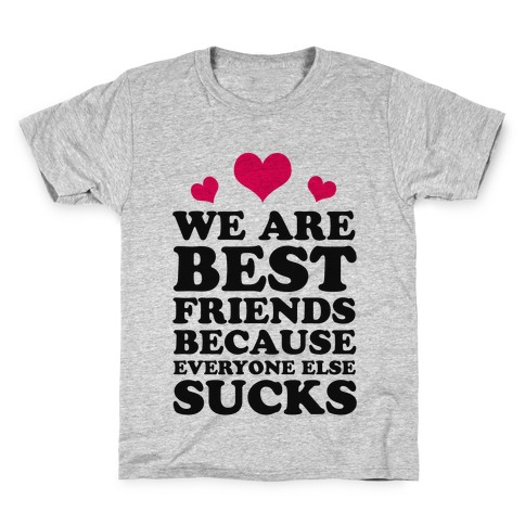We are Best Friends Because Everyone Else Sucks! Kids T-Shirt
