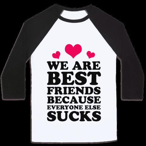 We are Best Friends Because Everyone Else Sucks! Baseball Tee