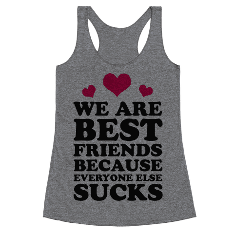 We are Best Friends Because Everyone Else Sucks! Racerback Tank Top