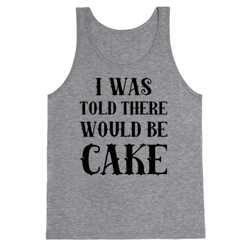 I Was Told There Would Be Cake Tank Top