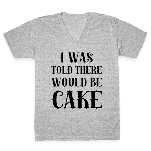 I Was Told There Would Be Cake V-Neck Tee Shirt