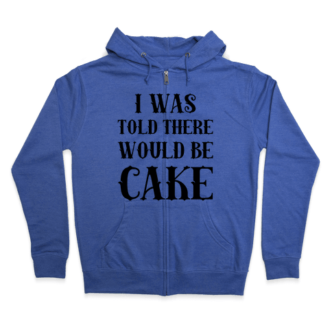 I Was Told There Would Be Cake Zip Hoodie