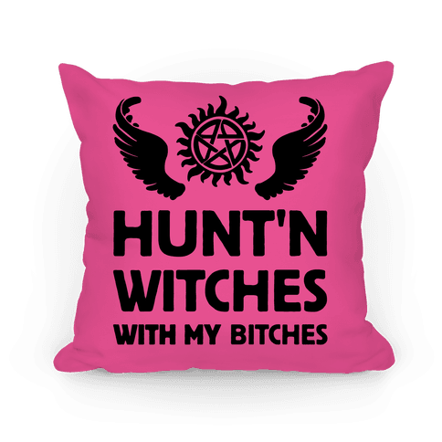 HUNT'N WITCHES WITH MY BITCHES