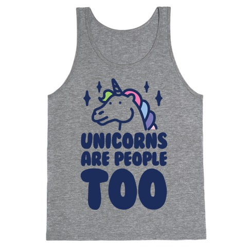 Unicorns Are People Too Tank Top