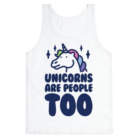 Unicorns Are People Too Tank Top