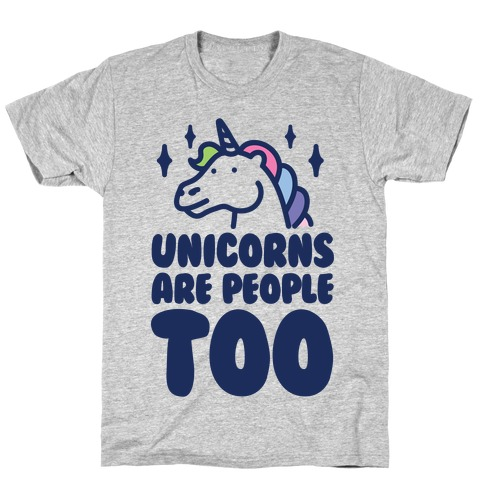 Unicorns Are People Too T-Shirt