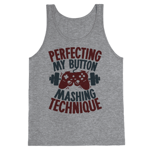 Perfecting My Button Mashing Technique Tank Top