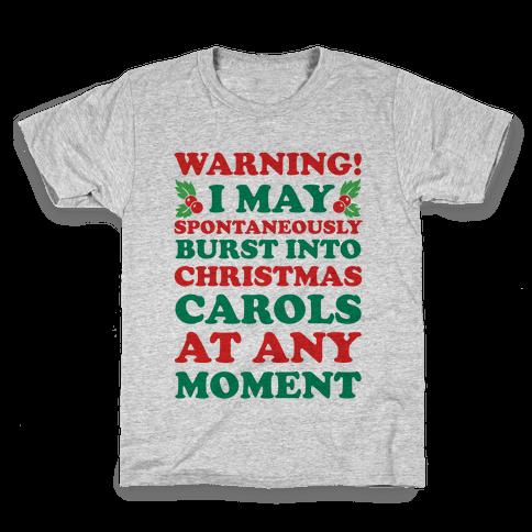 Warning! I May Spontaneously Burst Into Christmas Carols At Any Moment Kids T-Shirt