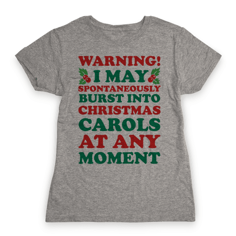 Warning! I May Spontaneously Burst Into Christmas Carols At Any Moment Womens T-Shirt