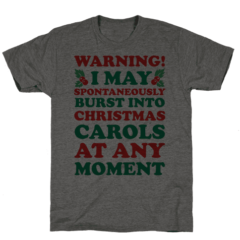 Warning! I May Spontaneously Burst Into Christmas Carols At Any Moment Mens T-Shirt