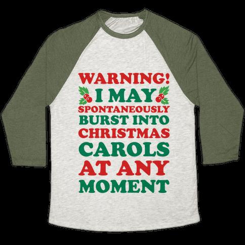 Warning! I May Spontaneously Burst Into Christmas Carols At Any Moment Baseball Tee
