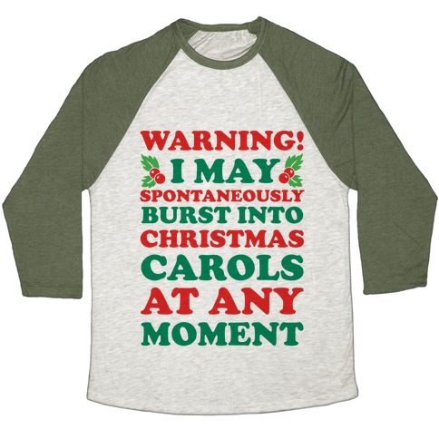 Warning! I May Spontaneously Burst Into Christmas Carols At Any Moment Baseball Tee