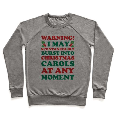 Warning! I May Spontaneously Burst Into Christmas Carols At Any Moment Pullover