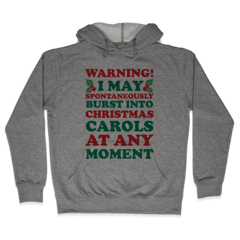 Warning! I May Spontaneously Burst Into Christmas Carols At Any Moment Hooded Sweatshirt