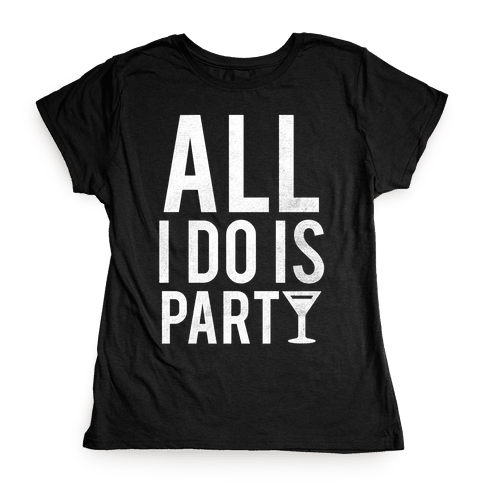 All I Do Is Party (White) Womens T-Shirt
