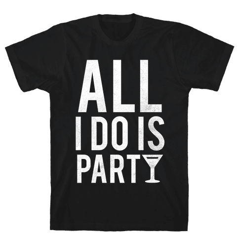 All I Do Is Party (White) Mens T-Shirt