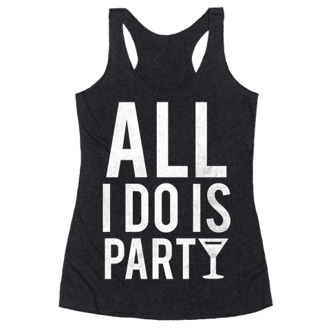 All I Do Is Party (White) Racerback Tank Top