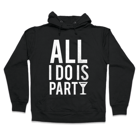 All I Do Is Party (White) Hooded Sweatshirt