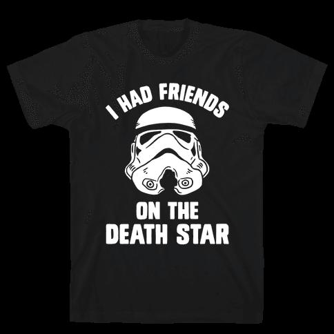 I Had Friends On The Death Star Mens T-Shirt