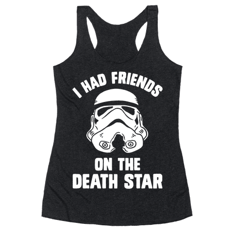 I Had Friends On The Death Star Racerback Tank Top