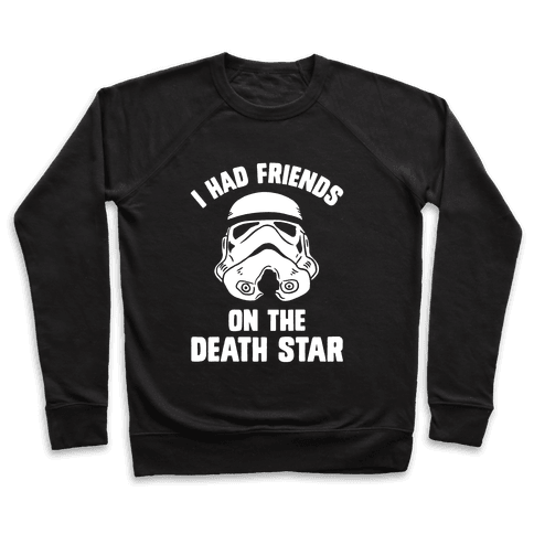 I Had Friends On The Death Star Pullover