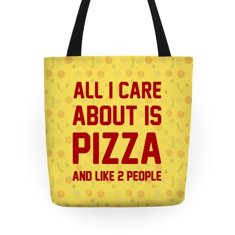 All I Care About Is Pizza Tote
