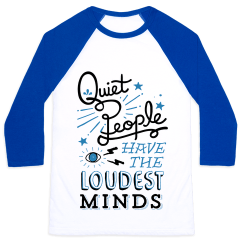 Quiet People Have The Loudest Minds Baseball Tee
