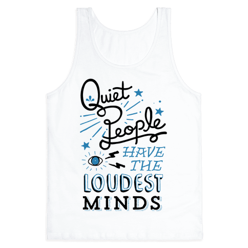 Quiet People Have The Loudest Minds Tank Top